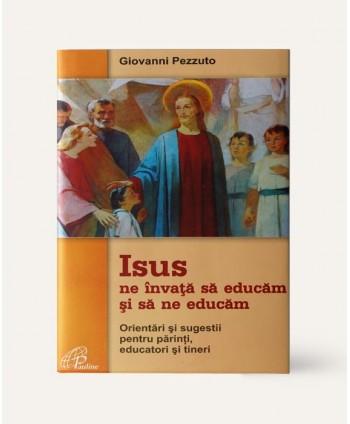 Isus ne învata sa educam si...