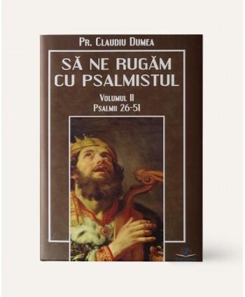 Să ne rugăm cu psalmistul,...