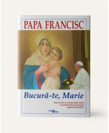 Papa Francisc: Bucură-te,...